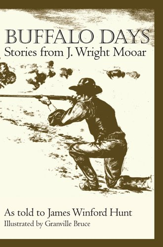 Hunt, J: Buffalo Days: Stories from J. Wright Mooar (Texas Heritage, Band 6)