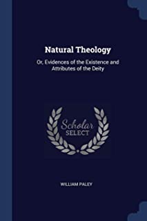 Natural Theology: Or, Evidences of the Existence and Attributes of the Deity