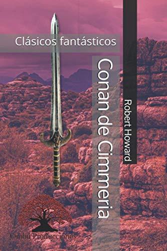 Conan de Cimmeria: Prólogo de Gonzalo Luque Mazuelos (Clásicos fantásticos)