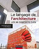 Le langage de l'architecture - Les 26 concepts clés: Les 26 concepts clés