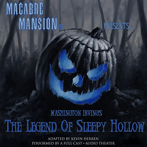 Macabre Mansion Presents... The Legend of Sleepy Hollow (Dramatized) audiobook cover art