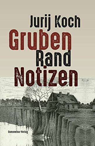 Gruben - Rand - Notizen: Ein Tagebuch