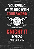 You Swing At The Orc With Your Sword And Accidentally Knight It Instead Arise Sir Orc: Mixed Role Playing Gamer Paper (College Ruled, Graph, Hex): RPG Journal