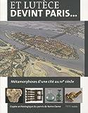 Et Lutèce devint Paris... Métamorphoses d'une cité au IVe siècle: Crypte archéologique du parvis de Notre-Dame 15 mars 2011-26 février 2012