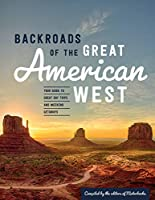 Backroads of the Great American West: Your Guide to Great Day Trips & Weekend Getaways (Back Roads)