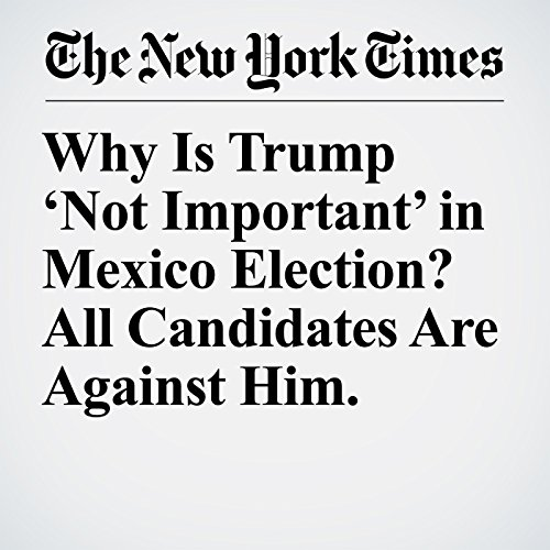 Why Is Trump 'Not Important' in Mexico Election? All Candidates Are Against Him. copertina