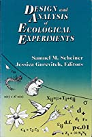 Design and Analysis of Ecological Experiments by Unknown(2001-04-26)