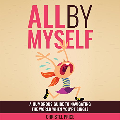 All by Myself: A Humorous Guide to Navigating the World When You're Single audiobook cover art