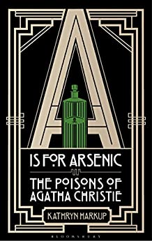 A is for Arsenic: The Poisons of Agatha Christie by [Kathryn Harkup]