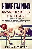 HOME TRAINING Krafttraining für Zuhause: Das große Fitness Buch - Mit Bodyweight Training Zuhause Muskeln aufbauen und Fett verbrennen + Functional Training für Männer und Frauen
