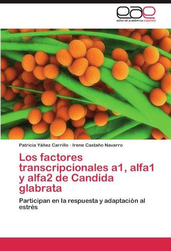 【4%OFF】Losfactorestranscripcionalesa1,alfa1yalfa2deCandidaglabrata:Participanenlarespuestaya