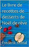 Le livre de recettes de desserts de Noël de rêve: Des formules pour tous les goûts et toutes les préoccupations. Délicieux, simple et rapide
