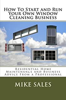 How To Start and Run Your Own Window Cleaning Business