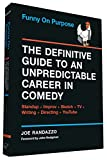 Funny on Purpose: The Definitive Guide to an Unpredictable Career in Comedy: Standup + Improv + Sketch + TV +...