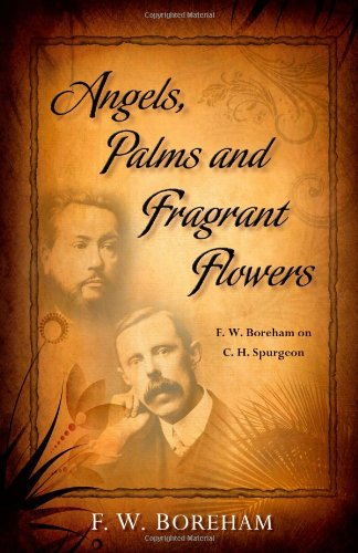Angels, Palms and Fragrant Flowers: F. W. Boreham on C. H. Spurgeon