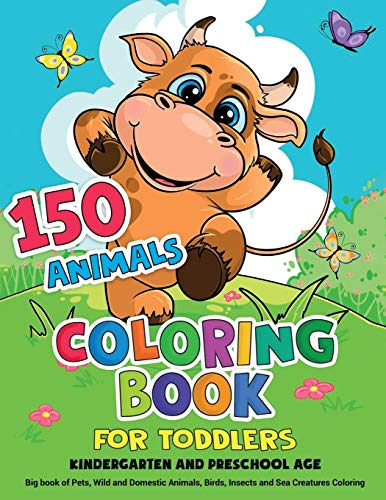 150 Animals Coloring Book for Toddlers, Kindergarten and Preschool Age: Big book of Pets, Wild and Domestic Animals, Birds, Insects and Sea Creatures Coloring
