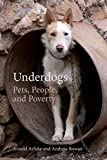 Underdogs: Pets, People, and Poverty (Animal Voices / Animal Worlds Ser.)