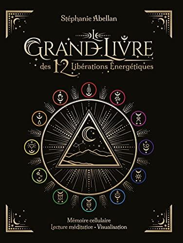 Le Grand livre des 12 libérations énergétiques Mémoires...