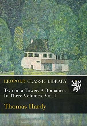 Two on a Tower. A Romance. In Three Volumes. Vol. I