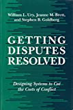 Getting Disputes Resolved: Designing Systems to Cut the Costs of Conflict