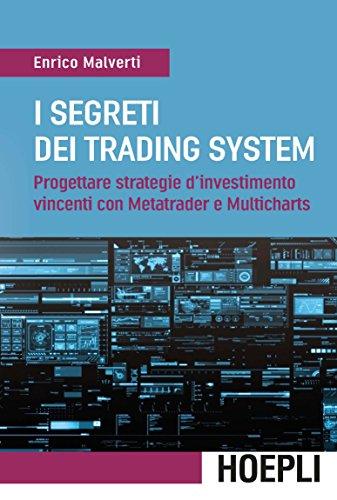 I segreti dei trading system. Progettare strategie d'investimento vincenti con Metatrader e Multicharts