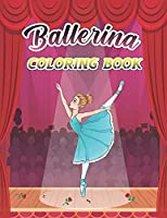 Ballerina Coloring Book: A Fun And Stress Relief Ballet Coloring Book for Girls, Kids Ages 4-8 Includes 44 Illustrations Featuring Ballet Shoes, Cute Ballerinas, Tutus, Dresses, Flowers, Bows Geat Gift For Ballet Dancers And Lovers