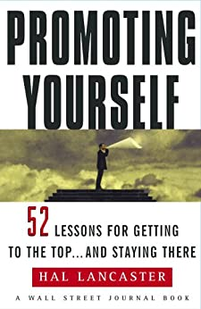 Promoting Yourself: 52 Lessons for Getting to the Top . . . and Stayin by [Hal Lancaster]