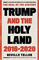 Trump and the Holy Land: 2016-2020: The Deal of the Century
