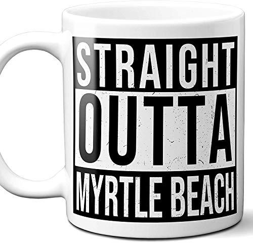 N\A Straight Outta Myrtle Beach Souvenir Gift I Love City Town USA Amante del café Taza de té única Hombres Mujeres Cumpleaños Día de la Madre Día del Padre Navidad.