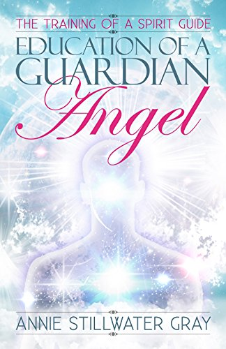 Education of a Guardian Angel: Training a Spirit Guide (English Edition)