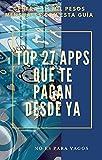 Top 27 Apps que te pagan desde YA: Genera $11 mil pesos mensuales con esta guía