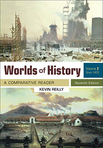 Compare Textbook Prices for Worlds of History, Volume 2: A Comparative Reader, Since 1400 Seveth Edition ISBN 9781319221454 by Reilly, Kevin