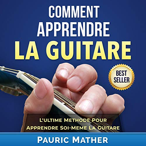 Comment Apprendre La Guitare [How to Learn Guitar]     L'Ultime Methode Pour Apprendre Soi-Meme La Guitare              By:                                                                                                                                 Pauric Mather                               Narrated by:                                                                                                                                 Jean-Michel George                      Length: 2 hrs and 34 mins     Not rated yet     Overall 0.0
