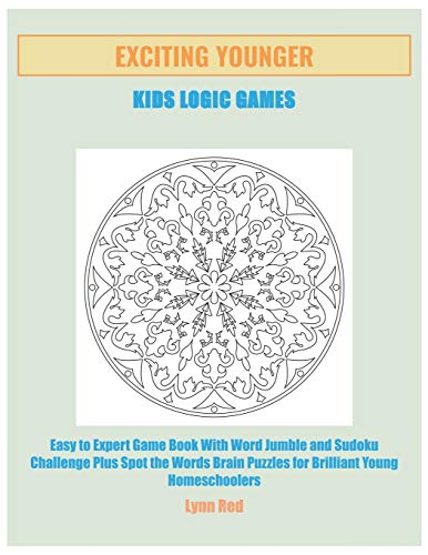 Exciting Younger Kids Logic Games: Easy to Expert Game Book With Word Jumble and ...