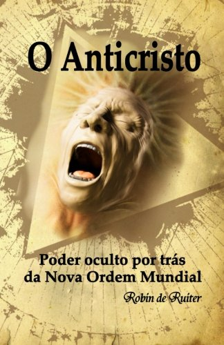 O Anticristo: Poder oculto por trás da Nova Ordem Mundial