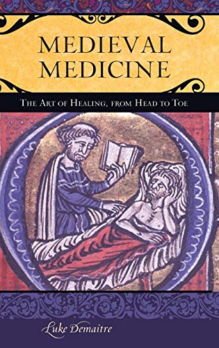 Medieval Medicine: The Art of Healing, from Head to Toe (Praeger Series on the Middle Ages)