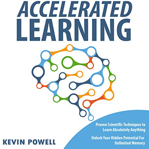 Accelerated Learning: Proven Scientific Techniques to Learn Absolutely Anything: Unlock Your Hidden Potential for Unlimited Memory audiobook cover art