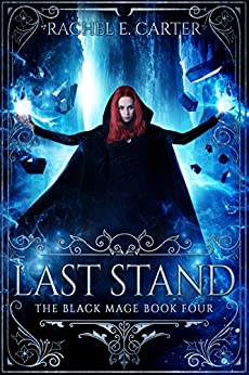 Last Stand (The Black Mage Book 4) by [Rachel E. Carter]
