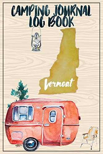 Camping Journal Logbook, Vermont: The Ultimate Campground RV Travel Log Book for Logging Family Adventures and trips at campgrounds and campsites (6 x9) 145 Guided Pages