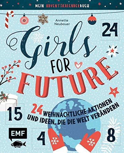 Mein Adventskalender-Buch: Girls for Future: 24 weihnachtliche Aktionen und Ideen, die die Welt verändern – Mit perforierten Seiten zum Auftrennen
