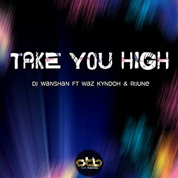 Take You High (feat. Rijune, Waz Kyndoh)
