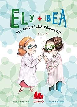 Ely + Bea 7 Ma che bella pensata! (Italian Edition) by [Annie Barrows, Sophie Blackall]