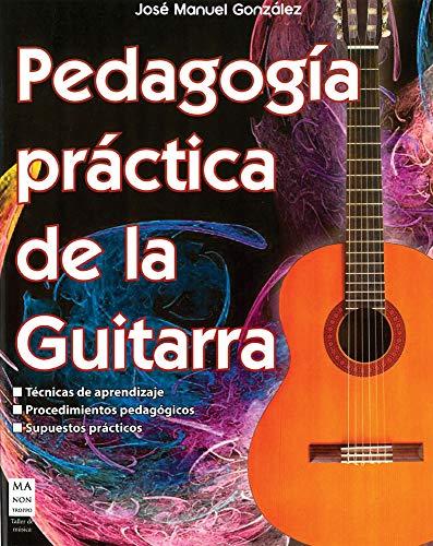 Pedagogía Práctica De La Guitarra: Técnicas de aprendizaje, procedimientos pedagógicos, supuestos prácticos (Música)