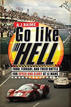 Go Like Hell: Ford, Ferrari, and Their Battle for Speed and Glory at Le Mans by [A. J. Baime]