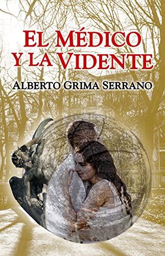 EL MÉDICO Y LA VIDENTE de Alberto Grima Serrano
