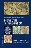 Die Welt im 16. Jahrhundert: Globalgeschichte - Die Welt 1000 bis 2000