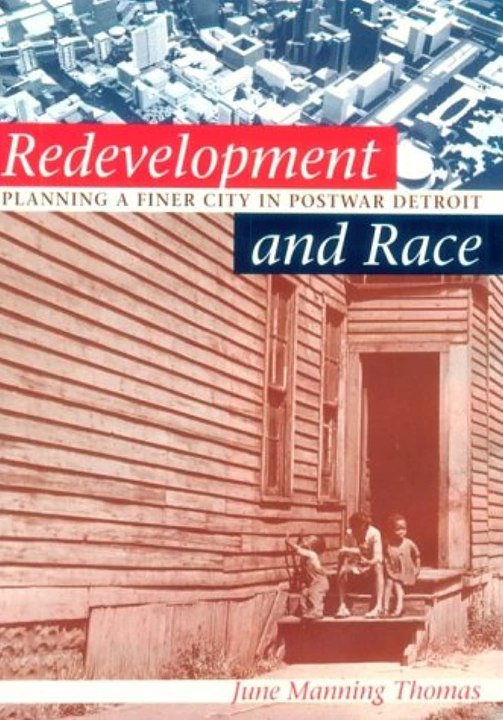 Redevelopment and Race: Planning a Finer City in Postwar Detroit (Michigan) (Creating the North American Landscape)