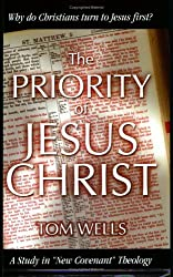 The Priority of Jesus Christ: Tom Wells