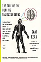 The Tale of the Dueling Neurosurgeons: The History of the Human Brain as Revealed by True..