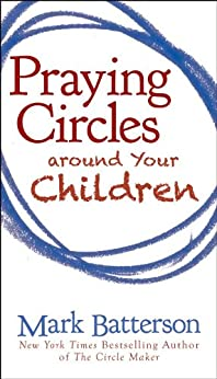 Praying Circles around Your Children by [Mark Batterson]